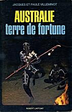 Australie terre de fortune by Jacques…