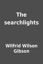 The searchlights by Wilfrid Wilson Gibson