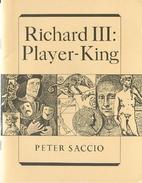 Richard III: Player-King by Peter Saccio