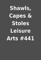 Shawls, Capes & Stoles Leisure Arts #441