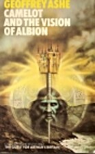 Camelot and the vision of Albion by Geoffrey…