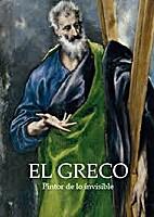 El Greco. Pintor de lo invisible