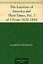 The loyalists of America and their times:…