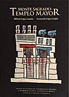 Monte sagrado : Templo Mayor by Alfredo…