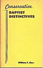 Conservative Baptist Distinctives by William…