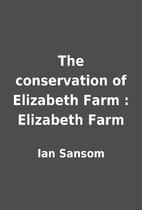 The conservation of Elizabeth Farm :…