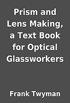 Prism and Lens Making, a Text Book for…
