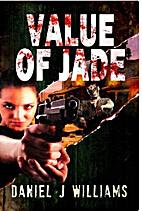 Value of Jade by Daniel J Williams