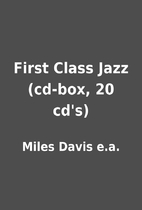 First Class Jazz (cd-box, 20 cd's) by Miles…