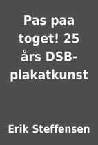 Pas paa toget! 25 års DSB-plakatkunst by…