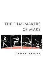 The Film-Makers of Mars by Geoff Ryman