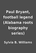 Paul Bryant, football legend (Alabama roots…