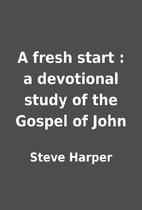 A fresh start : a devotional study of the…