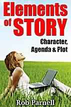 Elements of Story: Character, Agenda & Plot:…