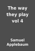 The way they play vol 4 by Samuel Applebaum