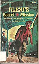 Alexi's Secret Mission by ANITA DEYNEKE