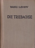 Die Triebachse by Wassili Iljenkow