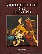 Storia dell'arte nel Trentino by Rasmo…