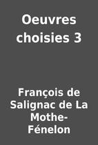 Oeuvres choisies 3 by François de Salignac…