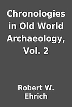 Chronologies in Old World Archaeology, Vol.…
