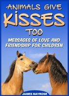 Animals Give Kisses Too. Messages of Love…