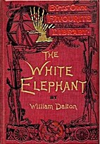 The White Elephant : or the Hunters of Ava…