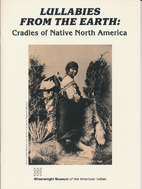Lullabies from the earth : cradles of native…