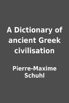 A Dictionary of ancient Greek civilisation…