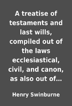 A treatise of testaments and last wills,…