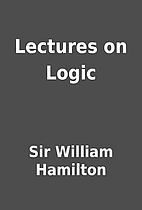 Lectures on Logic by Sir William Hamilton
