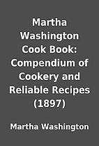 Martha Washington Cook Book: Compendium of…