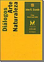 DIALOGOS ARTE NATURALEZA by John K. Grande