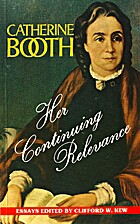 Catherine Booth- Her Continuing Relevance; a…