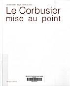 Le Corbusier : mise au point by Jorge Torres…