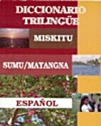 Diccionario trilingüe Miskitu Sumu/Mayangna…