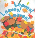 Leaves! Leaves! Leaves ! by Nancy Elizabeth…