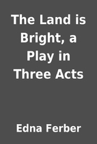 The Land is Bright, a Play in Three Acts by…