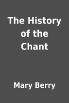 The History of the Chant by Mary Berry