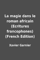 La magie dans le roman africain (Ecritures…