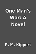 One Man's War: A Novel by P. M. Kippert