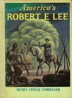 America's Robert E. Lee by Henry Steele…