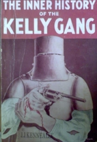 The complete inner history of the Kelly gang…