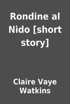 Rondine al Nido [short story] by Claire Vaye…