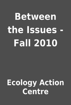 Between the Issues - Fall 2010 by Ecology…