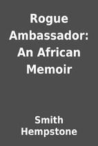 Rogue Ambassador: An African Memoir by Smith…