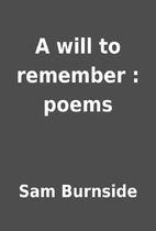 A will to remember : poems by Sam Burnside