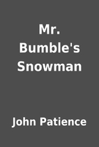 Mr. Bumble's Snowman by John Patience