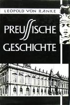 Preussische Geschichte by Leopold von Ranke