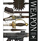 Weapon: A Visual History of Arms and Armor…