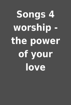 Songs 4 worship - the power of your love